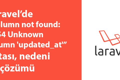 "Laravel'de ""Column not found: 1054 Unknown column 'updated_at'"" hatası, nedeni ve çözümü"